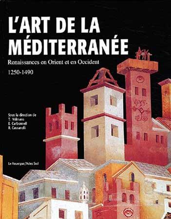 Velmans, L'art de la Méditerranée. Renaissances en Orient et en Occident, 1250-1490