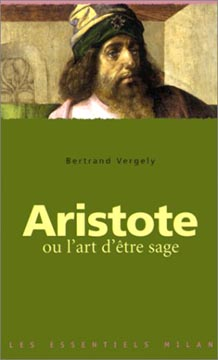 Vergely, Aristote ou l'Art d'être sage