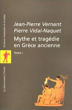 Vernant, Mythe et tragédie en Grèce ancienne 1