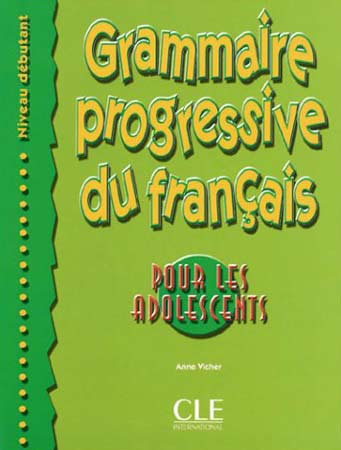 Grammaire Progressive du Français - Pour les Adolescents (Niveau débutant)