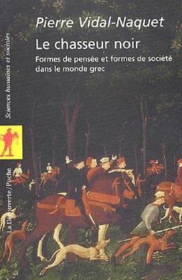 Vidal-Naquet, Le chasseur noir. Formes de pensée et formes de société dans le monde grec