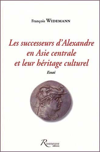 Widermann, Les successeurs d'Alexandre en Asie centrale et leur héritage culturel