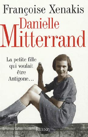 Danielle Mitterrand. La petite fille qui voulait �tre Antigone...