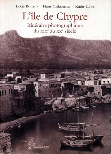 L'Ile de Chypre. Itinéraire photographique du XIXe au XXe siècle