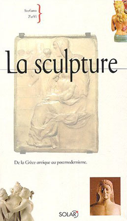 La sculpture. De la Grèce antique au postmodernisme